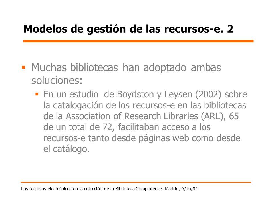 Los recursos electrónicos en la colección de la Biblioteca Complutense. Madrid, 6/10/04 Modelos de gestión de las recursos-e. 2 Muchas bibliotecas han
