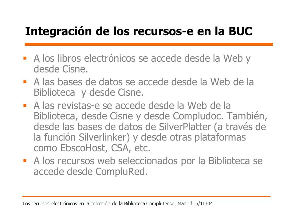 Los recursos electrónicos en la colección de la Biblioteca Complutense. Madrid, 6/10/04 Integración de los recursos-e en la BUC A los libros electróni