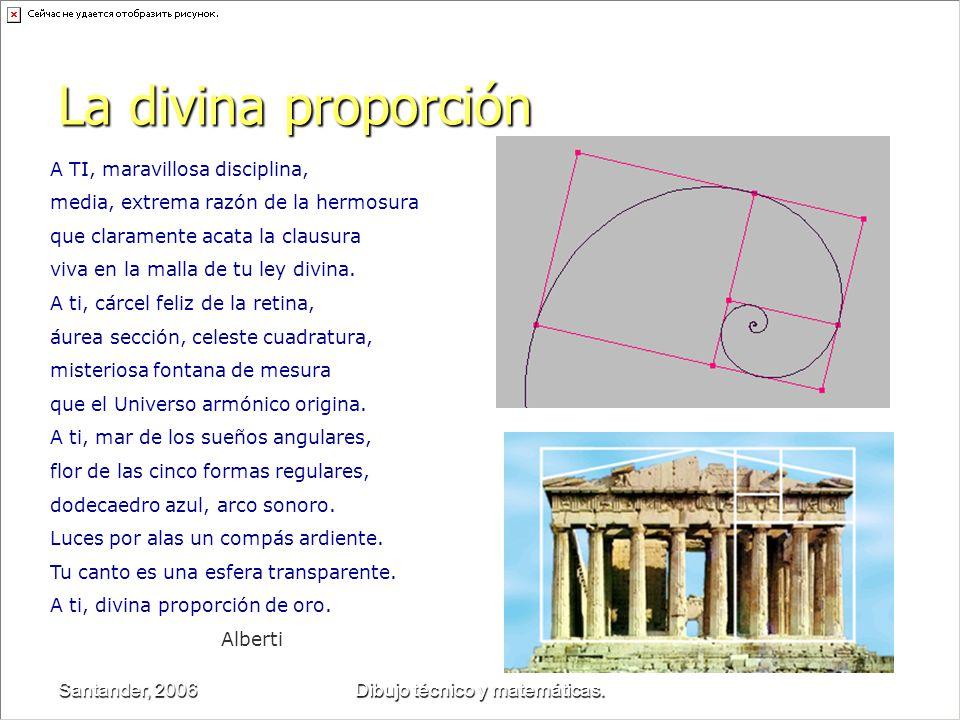 Santander, 2006Dibujo técnico y matemáticas. La divina proporción A TI, maravillosa disciplina, media, extrema razón de la hermosura que claramente ac