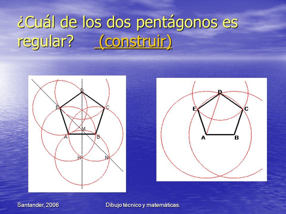Santander, 2006Dibujo técnico y matemáticas. ¿Cuál de los dos pentágonos es regular? (construir) (construir) (construir)