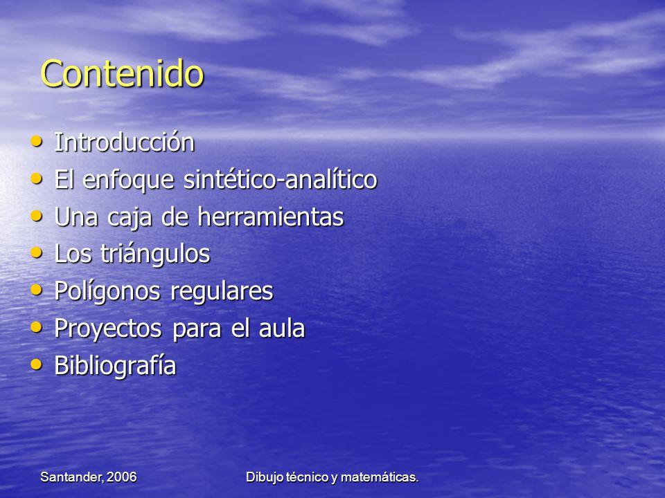 Santander, 2006Dibujo técnico y matemáticas. Contenido Introducción Introducción El enfoque sintético-analítico El enfoque sintético-analítico Una caj