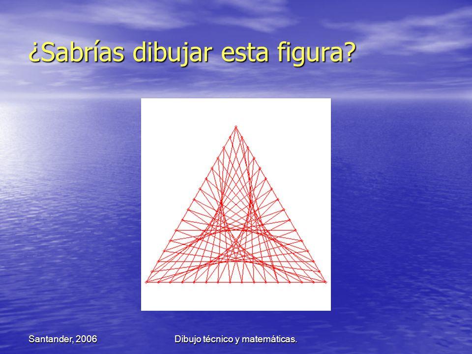 Santander, 2006Dibujo técnico y matemáticas. ¿Sabrías dibujar esta figura?