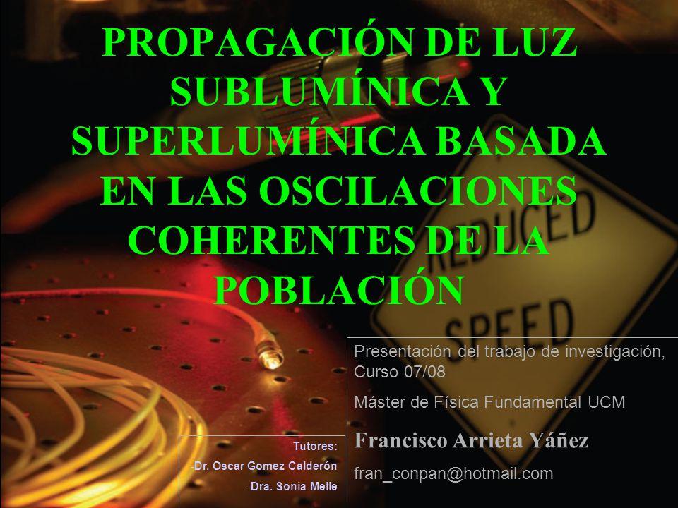 PROPAGACIÓN DE LUZ SUBLUMÍNICA Y SUPERLUMÍNICA BASADA EN LAS OSCILACIONES COHERENTES DE LA POBLACIÓN Presentación del trabajo de investigación, Curso