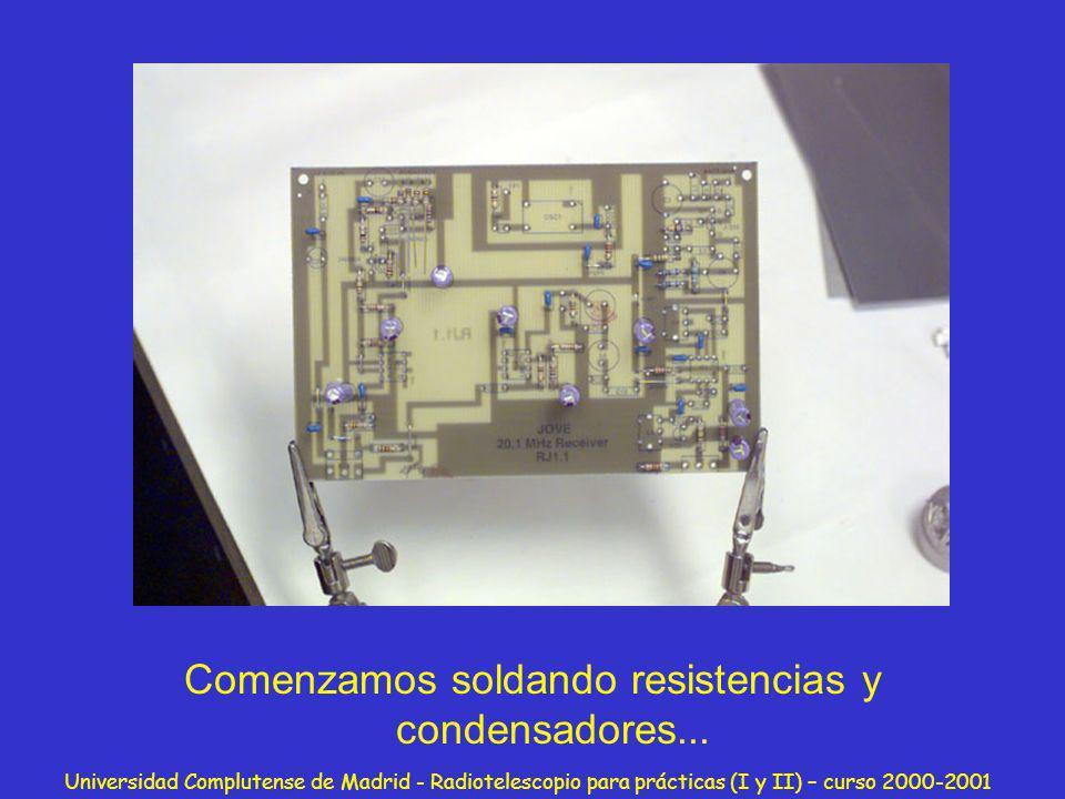 Universidad Complutense de Madrid - Radiotelescopio para prácticas (I y II) – curso 2000-2001 Comenzamos soldando resistencias y condensadores...