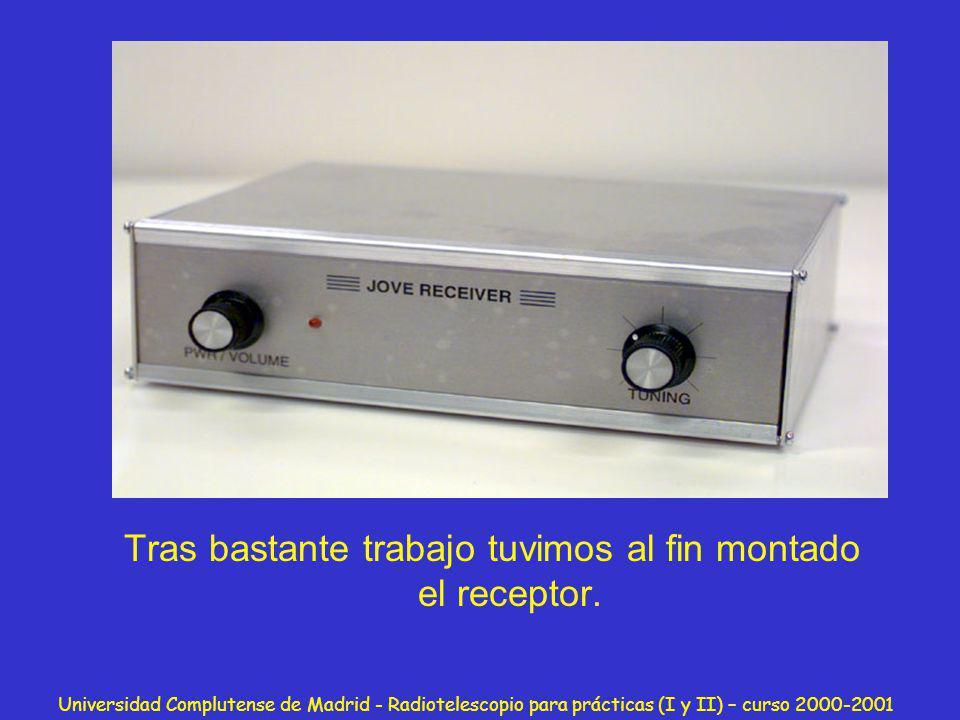Universidad Complutense de Madrid - Radiotelescopio para prácticas (I y II) – curso 2000-2001 Tras bastante trabajo tuvimos al fin montado el receptor