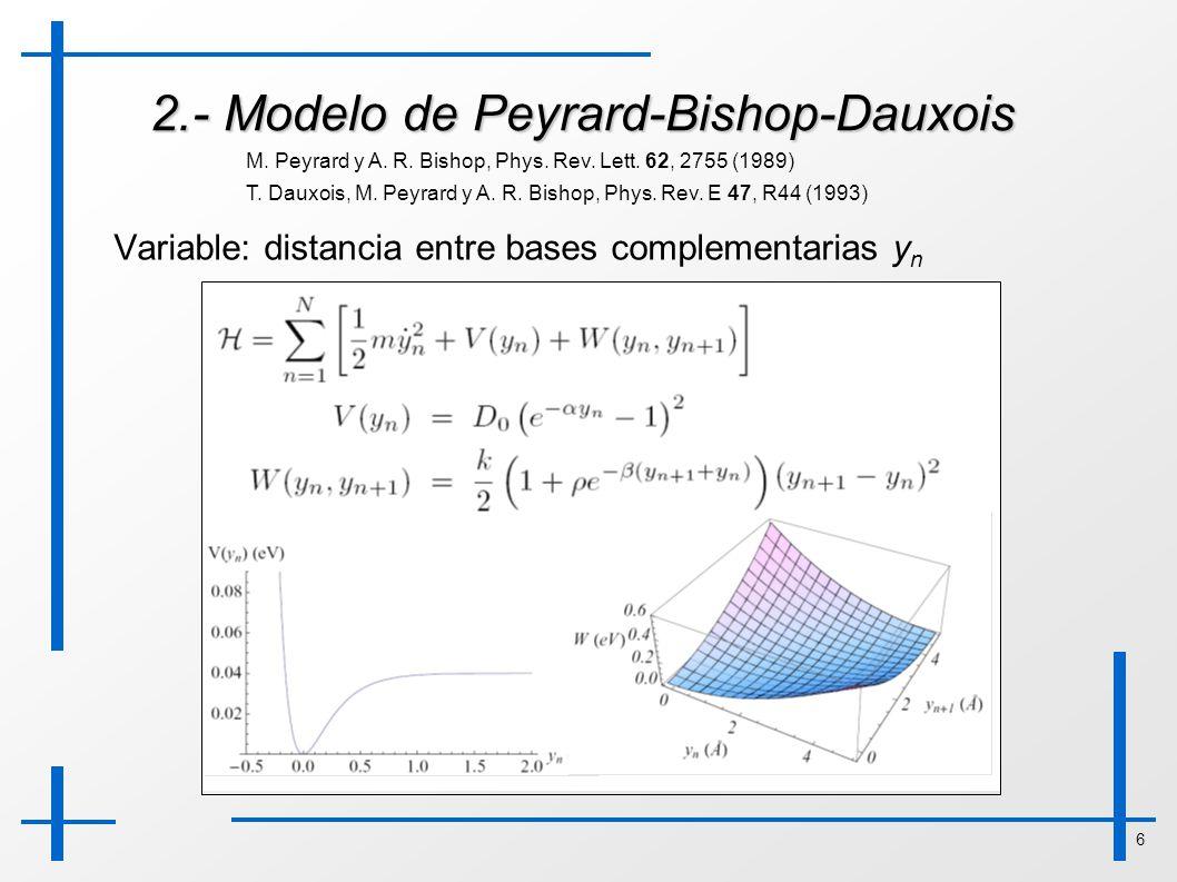 6 2.- Modelo de Peyrard-Bishop-Dauxois Variable: distancia entre bases complementarias y n M. Peyrard y A. R. Bishop, Phys. Rev. Lett. 62, 2755 (1989)