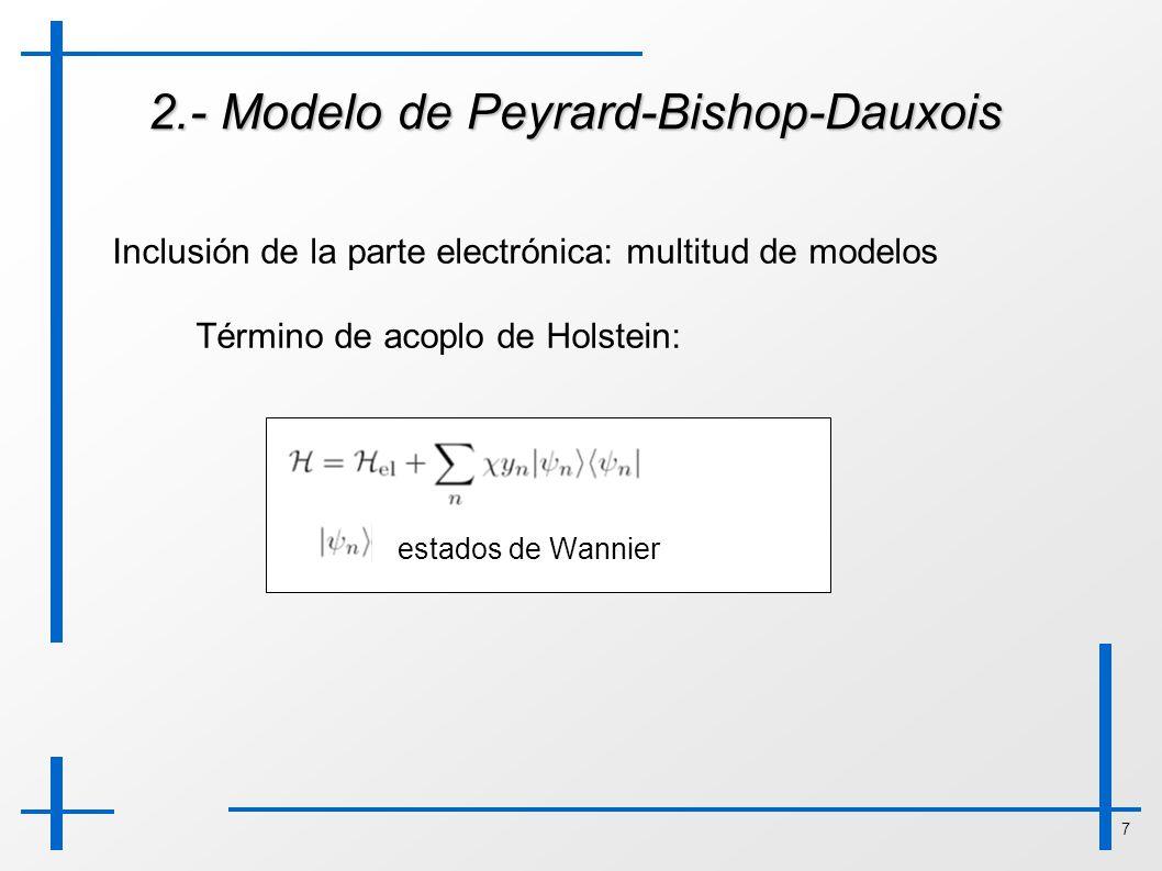 7 2.- Modelo de Peyrard-Bishop-Dauxois Inclusión de la parte electrónica: multitud de modelos Término de acoplo de Holstein: estados de Wannier