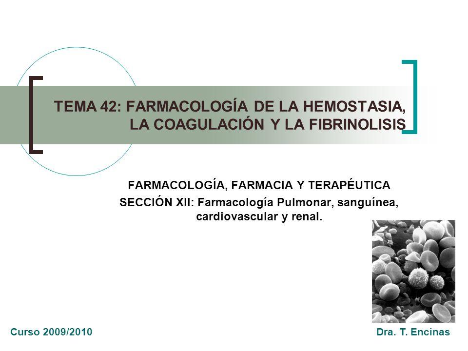 TEMA 42: FARMACOLOGÍA DE LA HEMOSTASIA, LA COAGULACIÓN Y LA FIBRINOLISIS FARMACOLOGÍA, FARMACIA Y TERAPÉUTICA SECCIÓN XII: Farmacología Pulmonar, sang