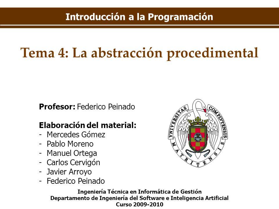 Introducción a la Programación Tema 4: La abstracción procedimental Ingeniería Técnica en Informática de Gestión Departamento de Ingeniería del Softwa
