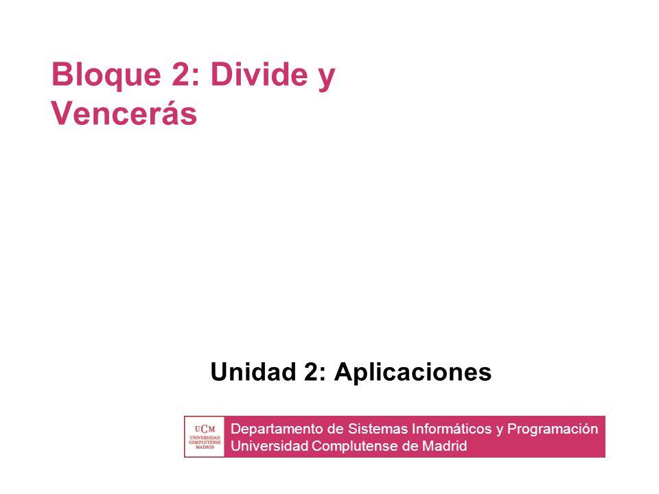 Departamento de Sistemas Informáticos y Programación Universidad Complutense de Madrid Bloque 2: Divide y Vencerás Unidad 2: Aplicaciones