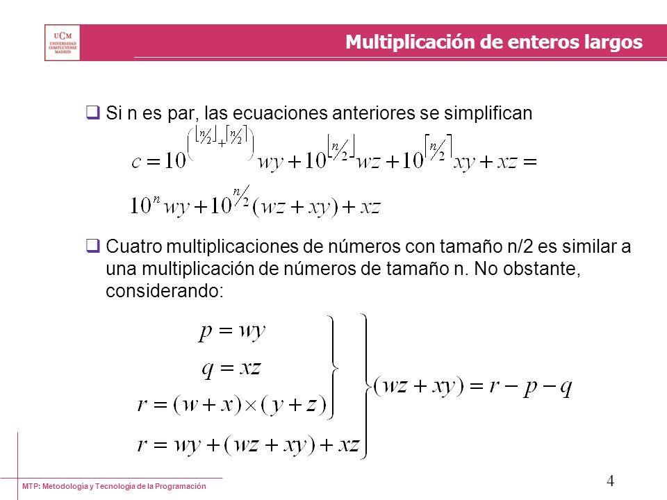 MTP: Metodología y Tecnología de la Programación 4 Multiplicación de enteros largos Si n es par, las ecuaciones anteriores se simplifican Cuatro multi