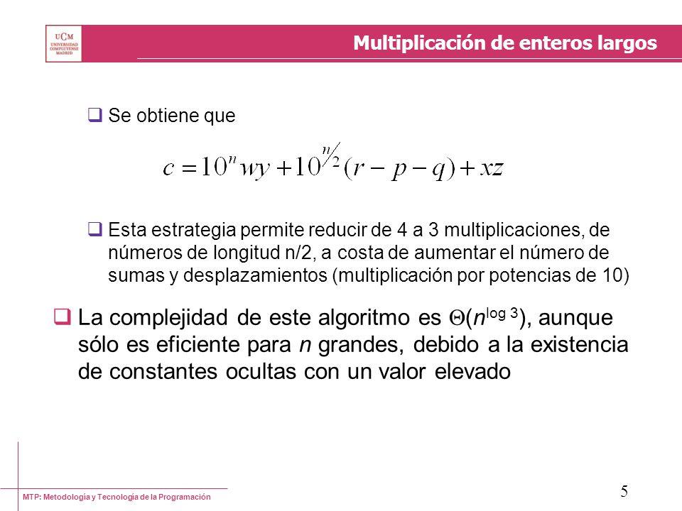 MTP: Metodología y Tecnología de la Programación 5 Multiplicación de enteros largos Se obtiene que Esta estrategia permite reducir de 4 a 3 multiplica