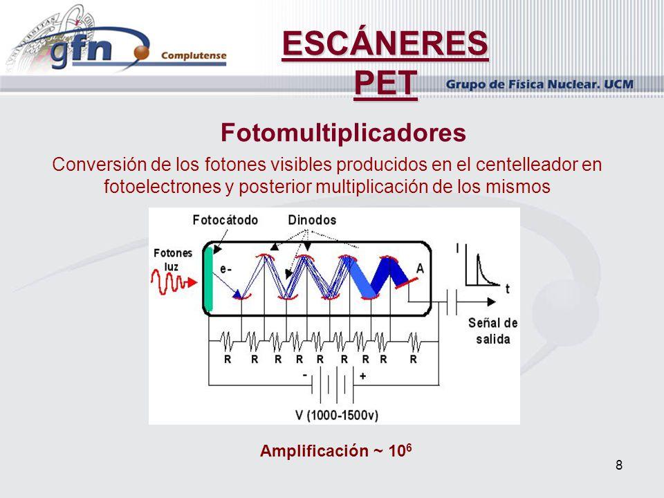 8 ESCÁNERES PET Fotomultiplicadores Conversión de los fotones visibles producidos en el centelleador en fotoelectrones y posterior multiplicación de l