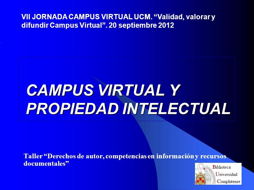 CAMPUS VIRTUAL Y PROPIEDAD INTELECTUAL Taller Derechos de autor, competencias en información y recursos documentales VII JORNADA CAMPUS VIRTUAL UCM. V