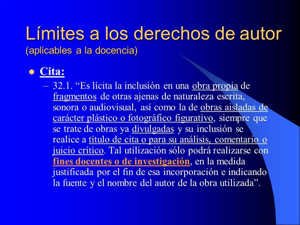 Límites a los derechos de autor (aplicables a la docencia) Cita: –32.1. Es lícita la inclusión en una obra propia de fragmentos de otras ajenas de nat