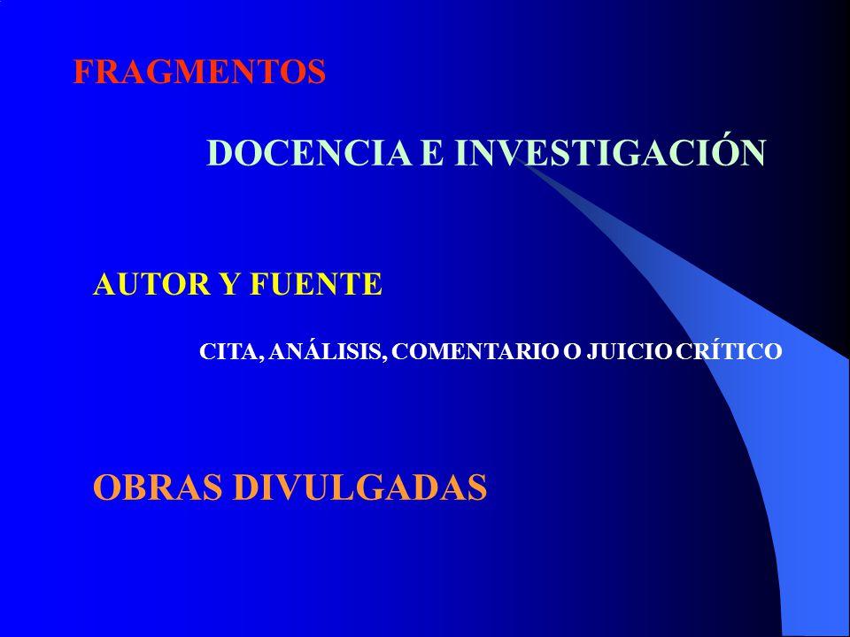 FRAGMENTOS DOCENCIA E INVESTIGACIÓN AUTOR Y FUENTE CITA, ANÁLISIS, COMENTARIO O JUICIO CRÍTICO OBRAS DIVULGADAS