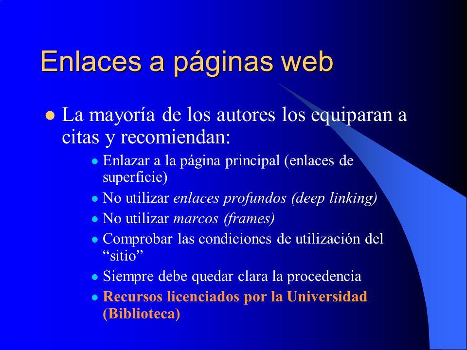 Enlaces a páginas web La mayoría de los autores los equiparan a citas y recomiendan: Enlazar a la página principal (enlaces de superficie) No utilizar