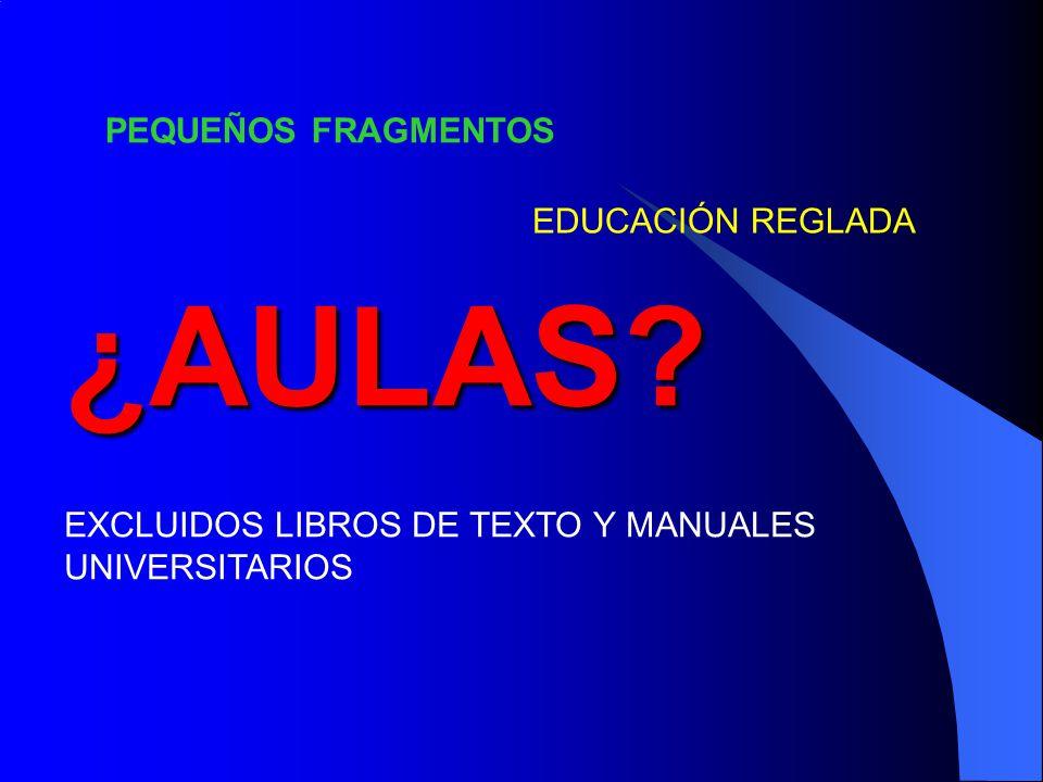 ¿AULAS? PEQUEÑOS FRAGMENTOS EDUCACIÓN REGLADA EXCLUIDOS LIBROS DE TEXTO Y MANUALES UNIVERSITARIOS