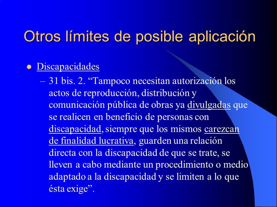 Otros límites de posible aplicación Discapacidades –31 bis. 2. Tampoco necesitan autorización los actos de reproducción, distribución y comunicación p