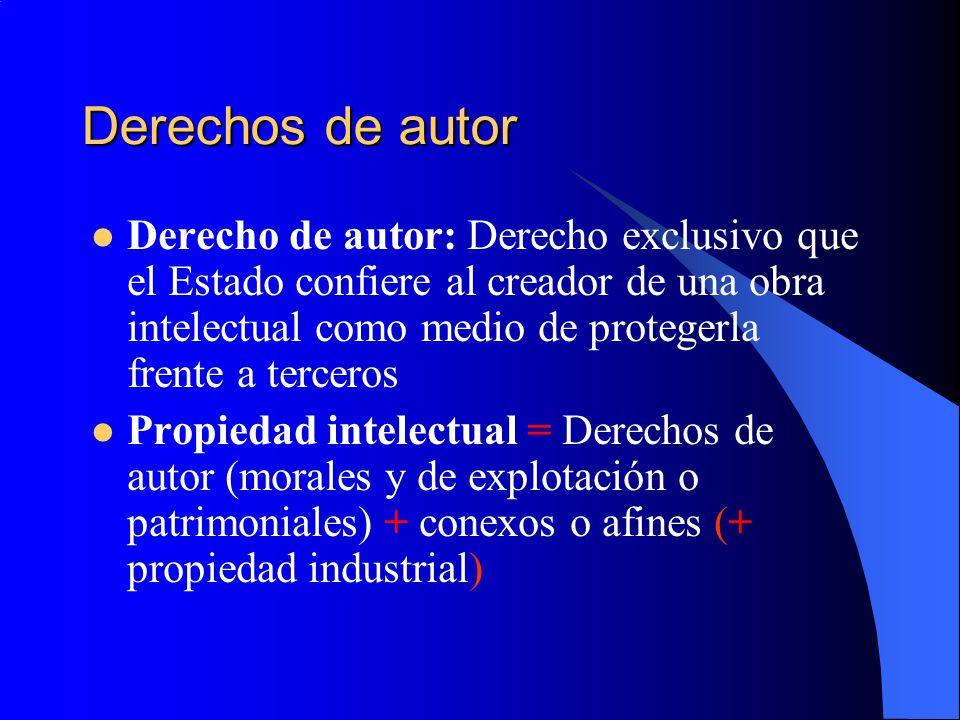Derechos de autor Derecho de autor: Derecho exclusivo que el Estado confiere al creador de una obra intelectual como medio de protegerla frente a terc