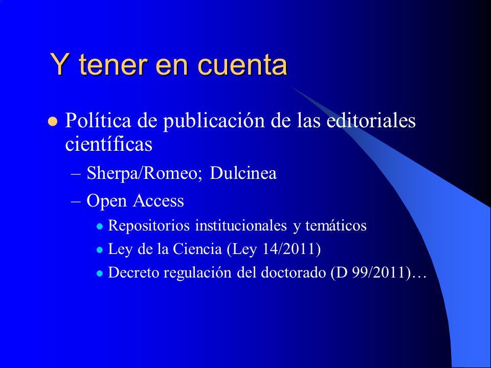 Y tener en cuenta Y tener en cuenta Política de publicación de las editoriales científicas –Sherpa/Romeo; Dulcinea –Open Access Repositorios instituci