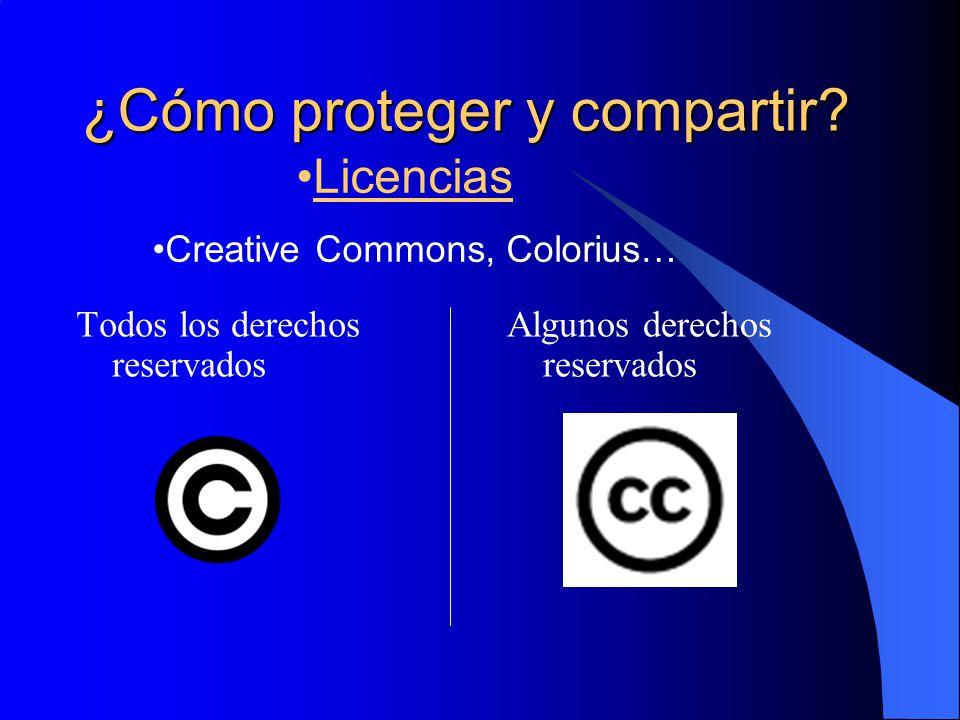 ¿Cómo proteger y compartir? Todos los derechos reservados Algunos derechos reservados Licencias Creative Commons, Colorius…