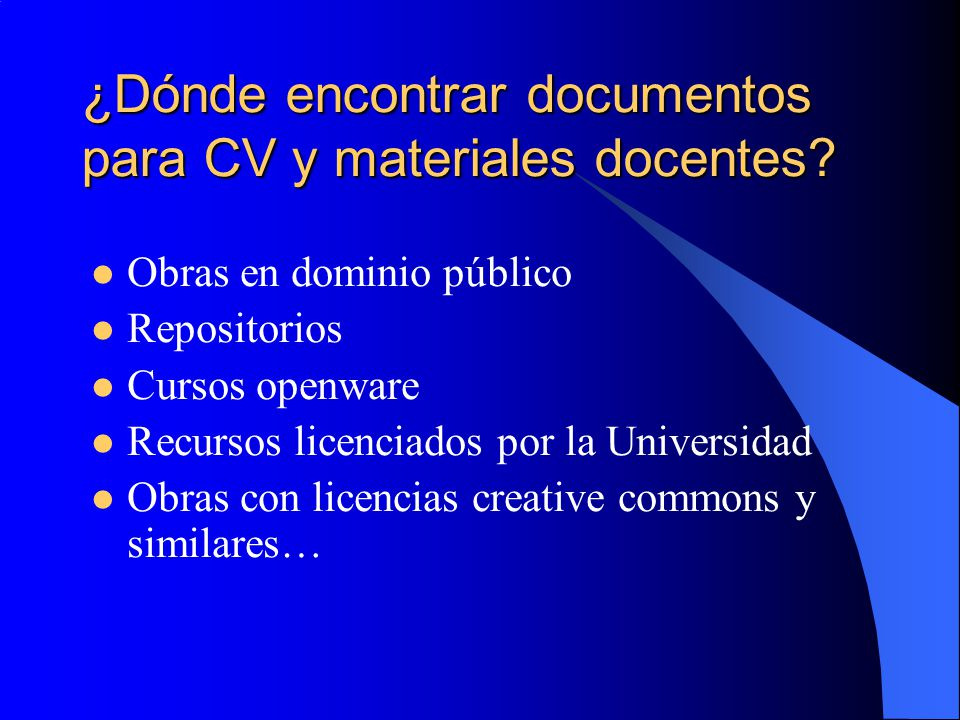¿Dónde encontrar documentos para CV y materiales docentes? Obras en dominio público Repositorios Cursos openware Recursos licenciados por la Universid