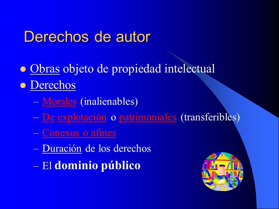 Derechos de autor Obras objeto de propiedad intelectual Derechos –Morales (inalienables) –De explotación o patrimoniales (transferibles) –Conexos o af