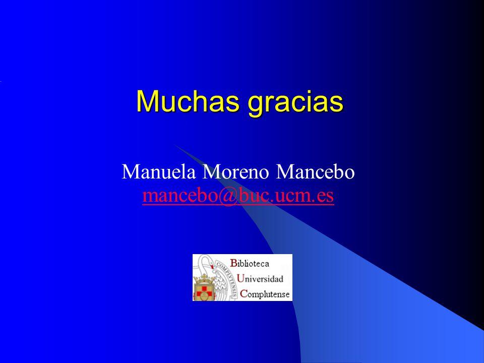 Muchas gracias Manuela Moreno Mancebo mancebo@buc.ucm.es