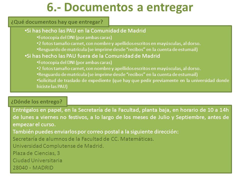 Si has hecho las PAU en la Comunidad de Madrid Fotocopia del DNI (por ambas caras) 2 fotos tamaño carnet, con nombre y apellidos escritos en mayúscula