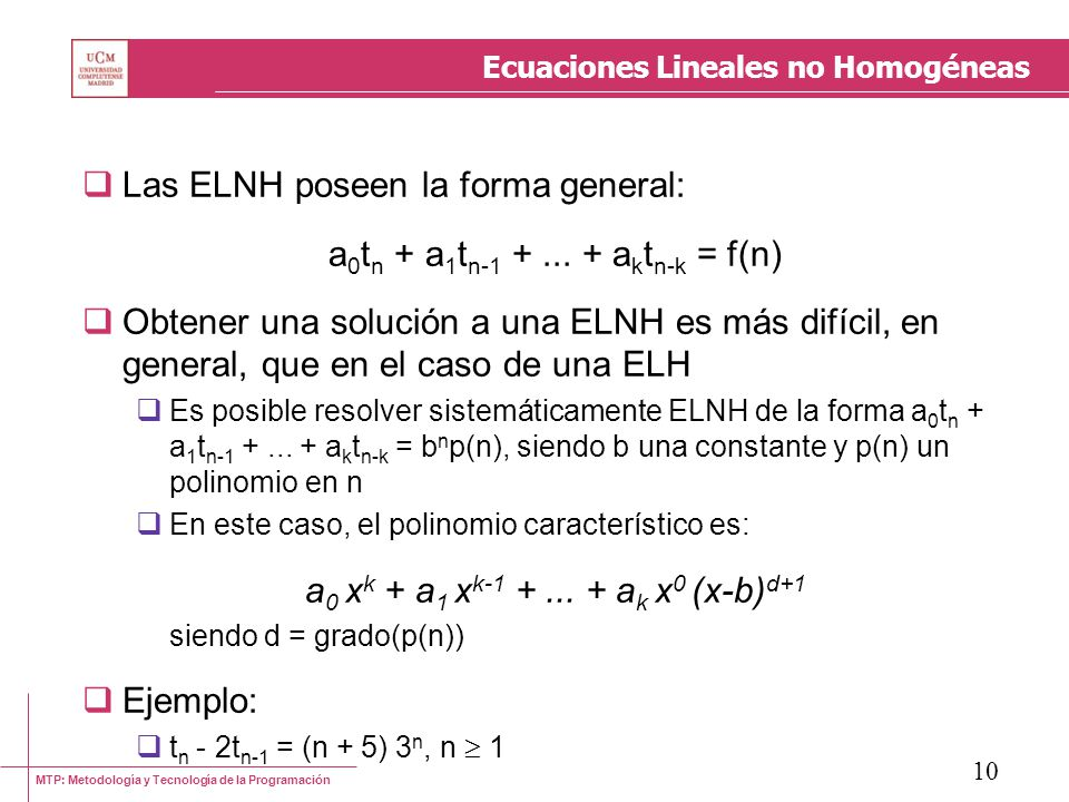 MTP: Metodología y Tecnología de la Programación 10 Ecuaciones Lineales no Homogéneas Las ELNH poseen la forma general: a 0 t n + a 1 t n-1 +... + a k