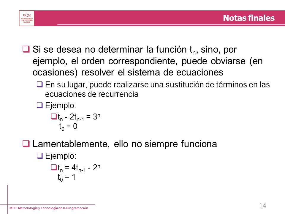 MTP: Metodología y Tecnología de la Programación 14 Notas finales Si se desea no determinar la función t n, sino, por ejemplo, el orden correspondient