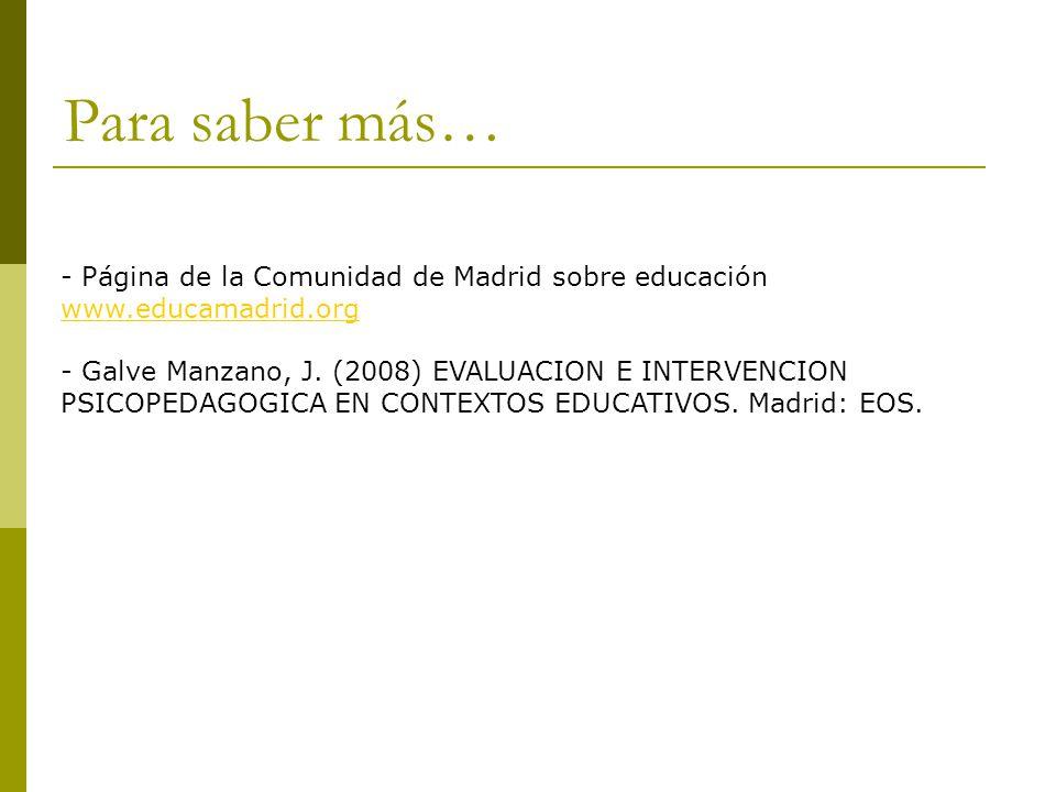 Para saber más… - Página de la Comunidad de Madrid sobre educación www.educamadrid.org www.educamadrid.org - Galve Manzano, J.