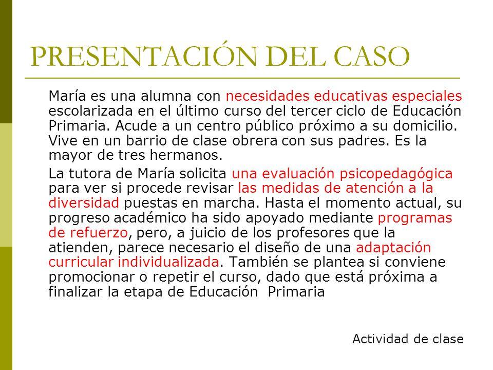 PRESENTACIÓN DEL CASO María es una alumna con necesidades educativas especiales escolarizada en el último curso del tercer ciclo de Educación Primaria.