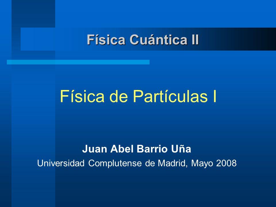 Juan Abel Barrio Uña, UCM, Mayo 2008 Física de Partículas, Física Cuántica II 22 Leyes de Conservación Clasificación de hadrones (cont.) Tabla periódica S=+1 S=0 S=-1 K+K+ K0K0 K-K- + - 0 K0K0 _ SPIN = 0 SPIN = 1/2 ¡¡ Estructura !!