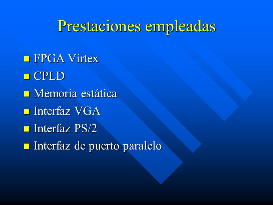 Prestaciones empleadas FPGA Virtex FPGA Virtex CPLD CPLD Memoria estática Memoria estática Interfaz VGA Interfaz VGA Interfaz PS/2 Interfaz PS/2 Inter