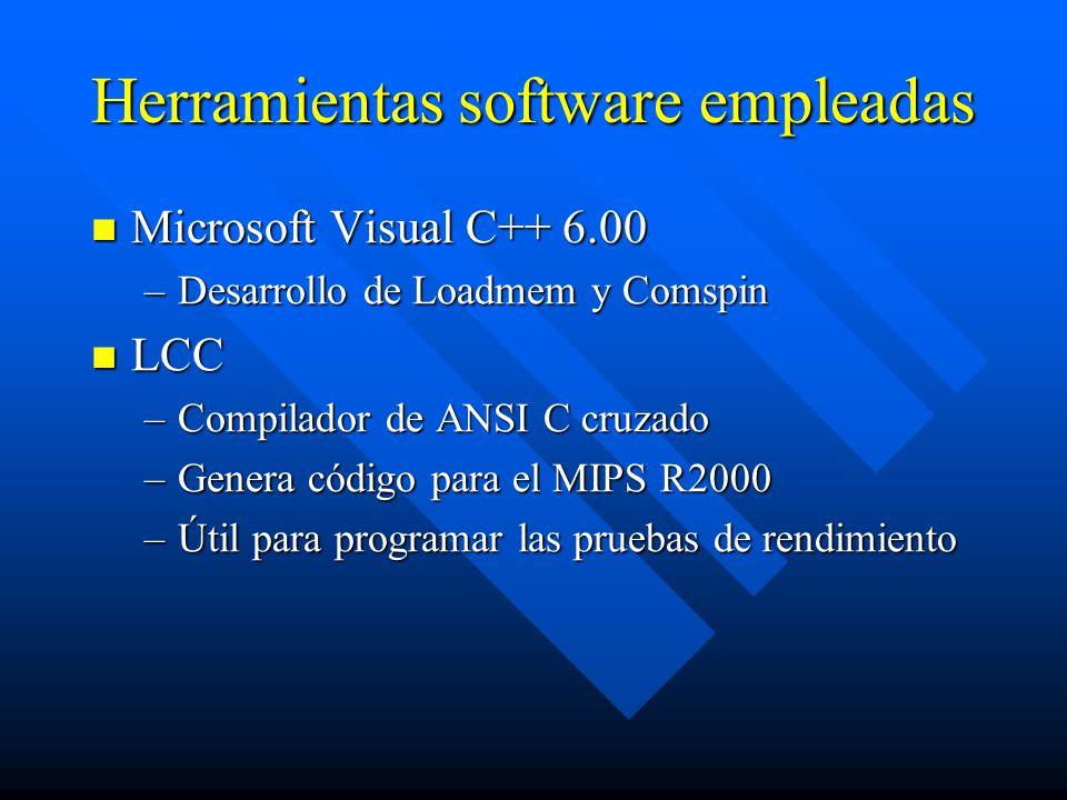 Herramientas software empleadas Microsoft Visual C++ 6.00 Microsoft Visual C++ 6.00 –Desarrollo de Loadmem y Comspin LCC LCC –Compilador de ANSI C cruzado –Genera código para el MIPS R2000 –Útil para programar las pruebas de rendimiento