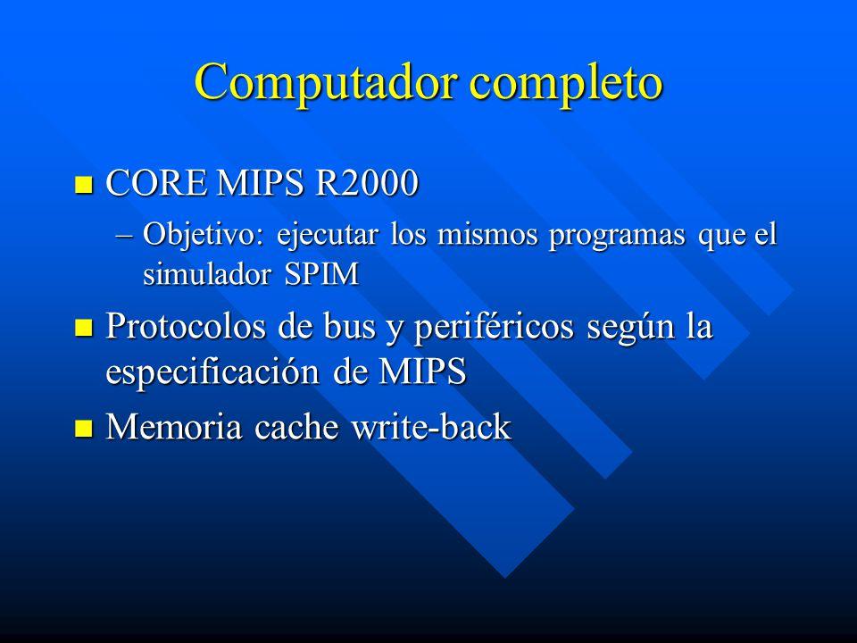 Memoria cache Dispone de registros de estadísticas que posibilitan realizar mediciones con facilidad Dispone de registros de estadísticas que posibilitan realizar mediciones con facilidad –Número de aciertos y número de fallos en lectura –Número de aciertos y número de fallos en escricuta –Número de write-backs Registros mapeados en memoria de forma que son accesibles desde el CORE R2000 Registros mapeados en memoria de forma que son accesibles desde el CORE R2000