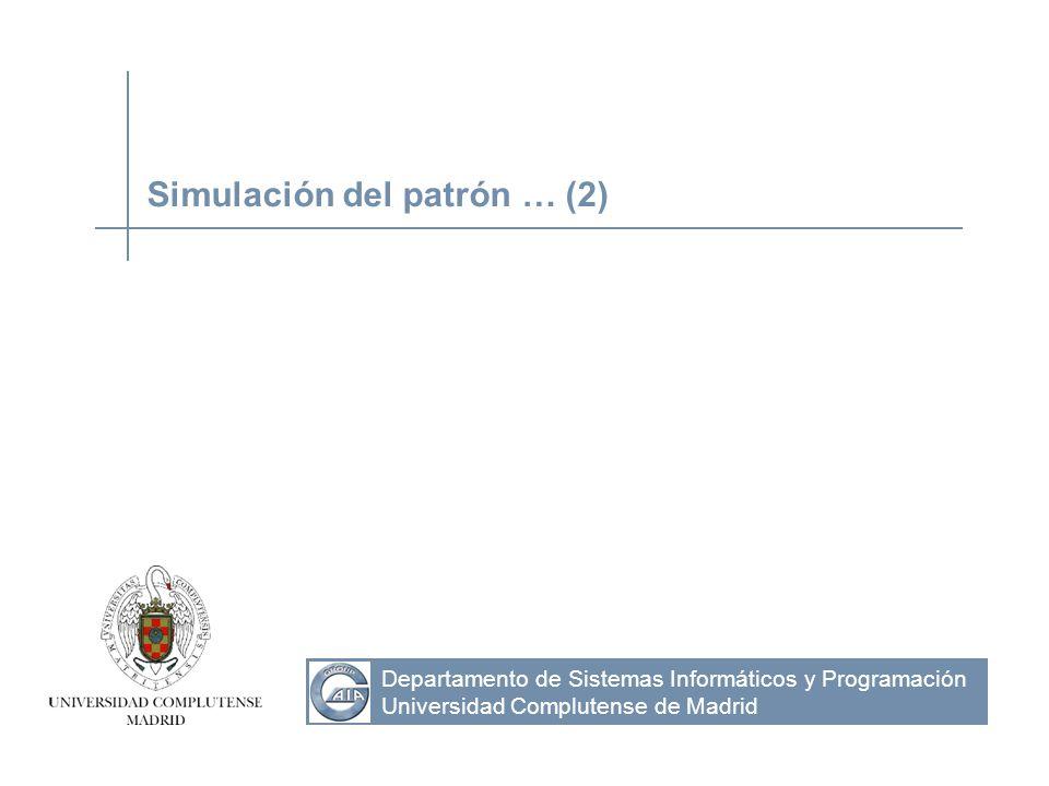 Departamento de Sistemas Informáticos y Programación Universidad Complutense de Madrid Simulación del patrón … (2)