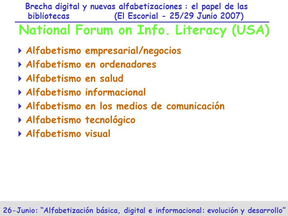 Brecha digital y nuevas alfabetizaciones : el papel de las bibliotecas (El Escorial - 25/29 Junio 2007) 26-Junio: Alfabetización básica, digital e informacional: evolución y desarrollo National Forum on Info.