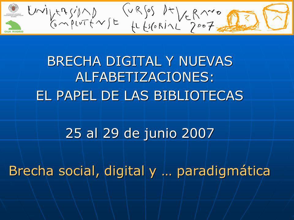 BRECHA DIGITAL Y NUEVAS ALFABETIZACIONES: EL PAPEL DE LAS BIBLIOTECAS 25 al 29 de junio 2007 Brecha social, digital y … paradigmática
