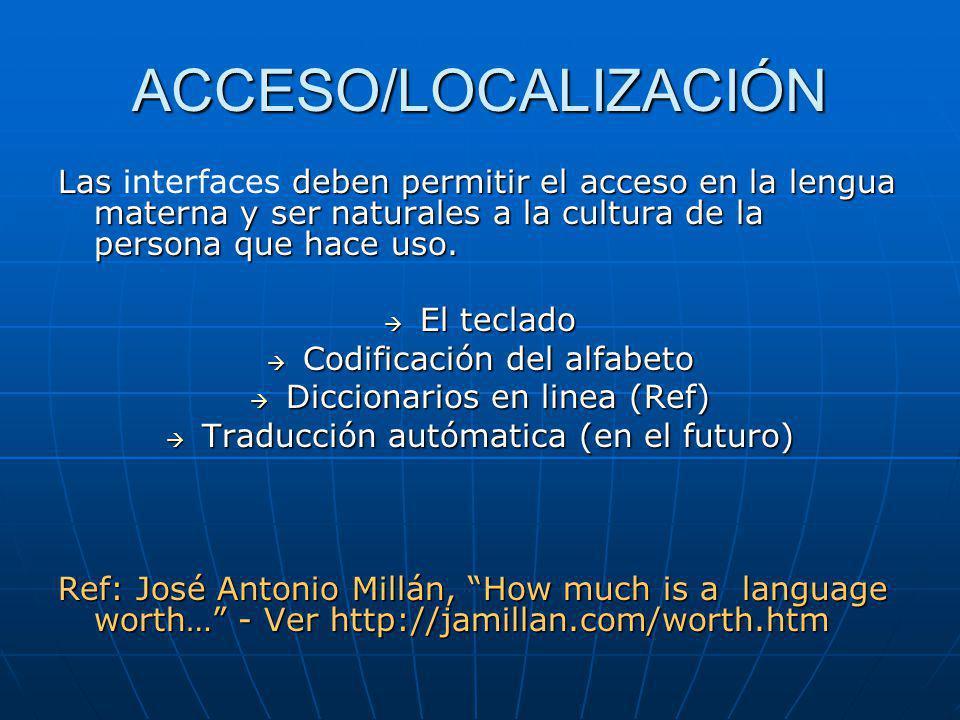 ACCESO/LOCALIZACIÓN Las deben permitir el acceso en la lengua materna y ser naturales a la cultura de la persona que hace uso.