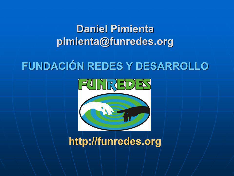 Daniel Pimienta pimienta@funredes.org FUNDACIÓN REDES Y DESARROLLO http://funredes.org