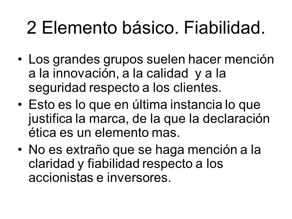 2 Elemento básico. Fiabilidad. Los grandes grupos suelen hacer mención a la innovación, a la calidad y a la seguridad respecto a los clientes. Esto es