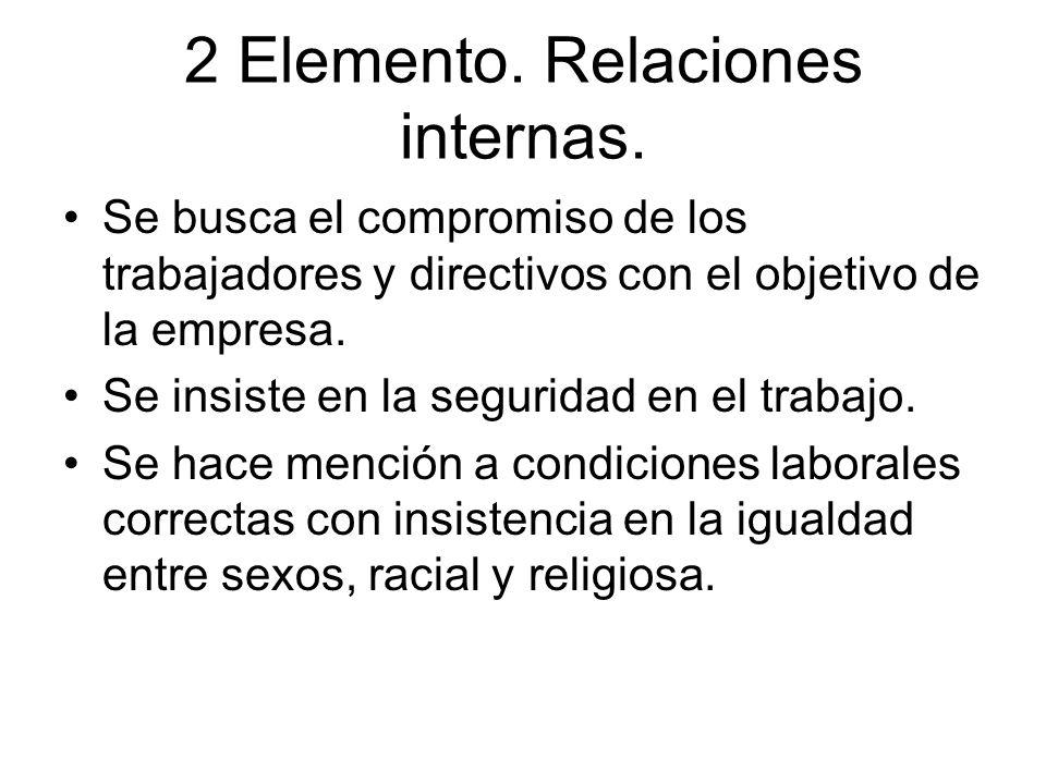 2 Elemento. Relaciones internas. Se busca el compromiso de los trabajadores y directivos con el objetivo de la empresa. Se insiste en la seguridad en