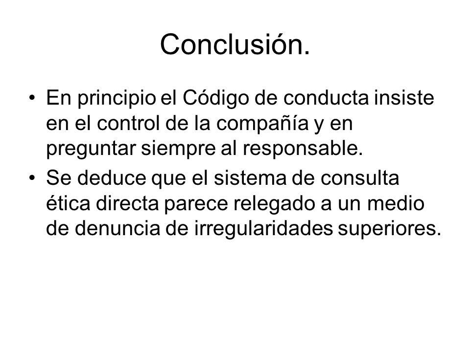 Conclusión. En principio el Código de conducta insiste en el control de la compañía y en preguntar siempre al responsable. Se deduce que el sistema de