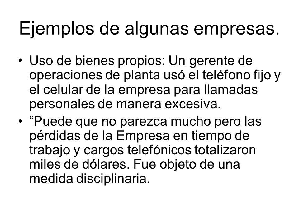 Ejemplos de algunas empresas. Uso de bienes propios: Un gerente de operaciones de planta usó el teléfono fijo y el celular de la empresa para llamadas