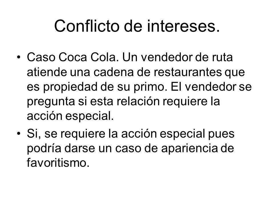 Conflicto de intereses. Caso Coca Cola. Un vendedor de ruta atiende una cadena de restaurantes que es propiedad de su primo. El vendedor se pregunta s