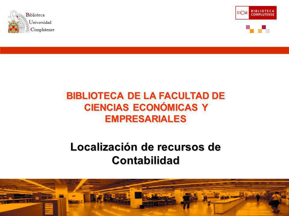 BIBLIOTECA DE LA FACULTAD DE CIENCIAS ECONÓMICAS Y EMPRESARIALES Localización de recursos de Contabilidad Octubre 2006