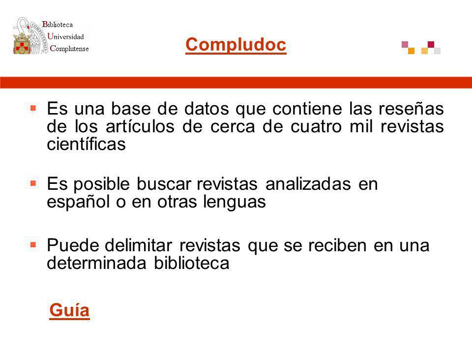 Compludoc Es una base de datos que contiene las reseñas de los artículos de cerca de cuatro mil revistas científicas Es posible buscar revistas analizadas en español o en otras lenguas Puede delimitar revistas que se reciben en una determinada biblioteca Guía